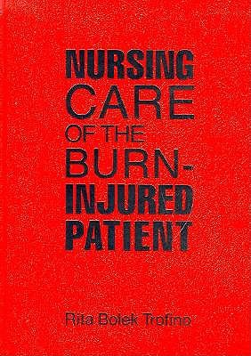 Nursing Care of the Burn-Injured Patient 9780803686588