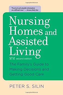 Nursing Homes and Assisted Living: The Family's Guide to Making Decisions and Getting Good Care 9780801893513