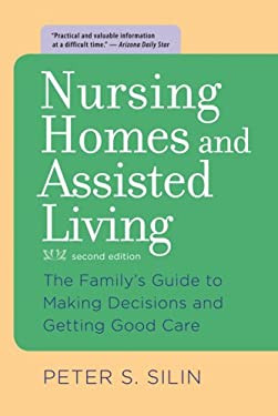 Nursing Homes and Assisted Living: The Family's Guide to Making Decisions and Getting Good Care 9780801893520