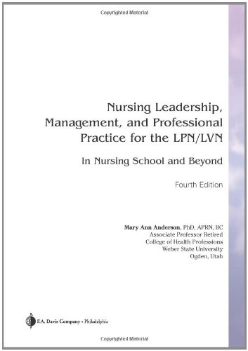 Nursing Leadership, Management and Professional Practice for TheLPN/LVN: In Nursing School and Beyond 9780803619449
