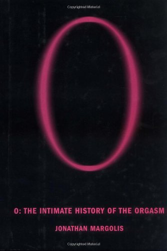 O: The Intimate History of the Orgasm 9780802117861