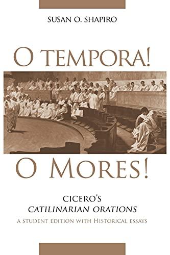 O Tempora! O Mores!: Cicero's Catilinarian Orations 9780806136622