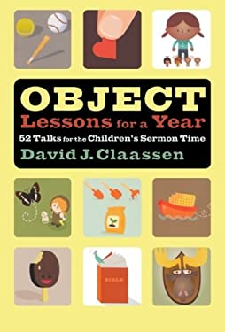 Object Lessons for a Year: 52 Talks for the Children's Sermon Time 9780801025143