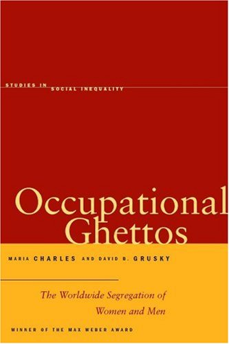 Occupational Ghettos: The Worldwide Segregation of Women and Men 9780804736343