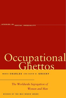 Occupational Ghettos: The Worldwide Segregation of Women and Men 9780804753296