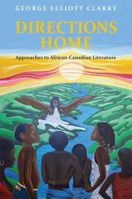 Directions Home: Approaches to African-Canadian Literature 9780802094254