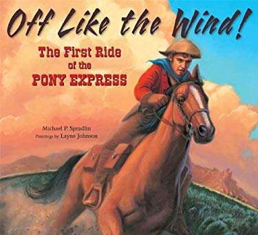 Off Like the Wind!: The First Ride of the Pony Express 9780802796523