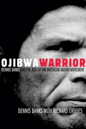 Ojibwa Warrior: Dennis Banks and the Rise of the American Indian Movement 9780806136912