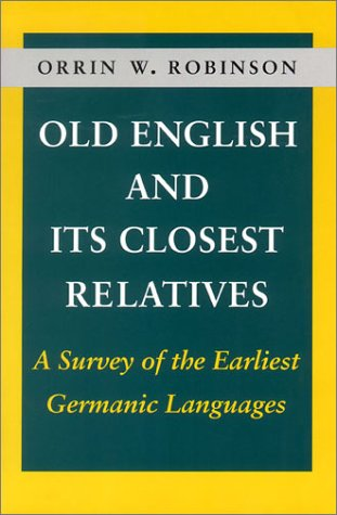 Old English and Its Closest Relatives: A Survey of the Earliest Germanic Languages 9780804722216