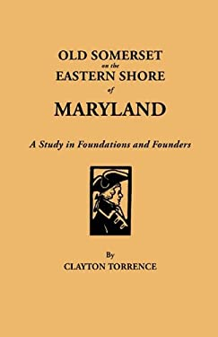 Old Somerset on the Eastern Shore of Maryland: A Study in Foundations and Founders 9780806379708
