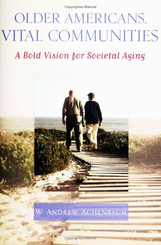 Older Americans, Vital Communities: A Bold Vision for Societal Aging 9780801882371