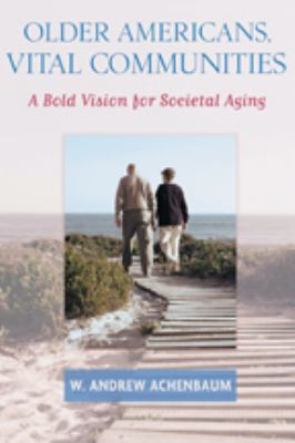 Older Americans, Vital Communities: A Bold Vision for Societal Aging 9780801887680