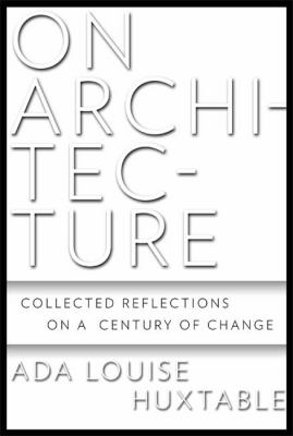 On Architecture: Collected Reflections on a Century of Change 9780802717078