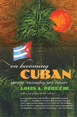 On Becoming Cuban: Identity, Nationality, and Culture 9780807858998