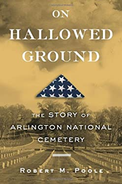 On Hallowed Ground: The Story of Arlington National Cemetery 9780802715487