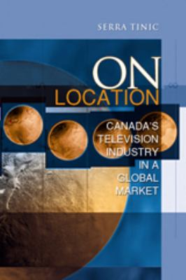 On Location: Canada's Television Industry in a Global Market 9780802085481