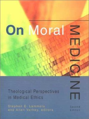 On Moral Medicine: Theological Perspectives in Medical Ethics 9780802842497