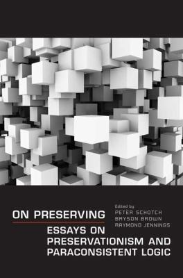On Preserving: Essays on Preservationism and Paraconsistent Logic 9780802098382