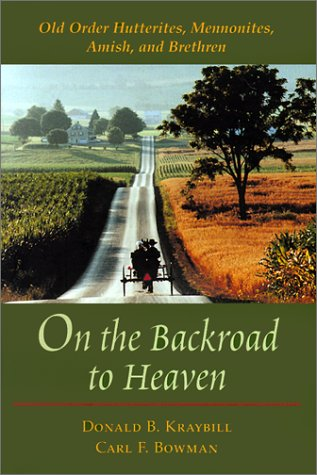 On the Backroad to Heaven: Old Order Hutterites, Mennonites, Amish, and Brethren 9780801865657