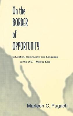 On the Border of Opportunity: Education, Community, and Language at the U.S.-Mexico Line 9780805824636