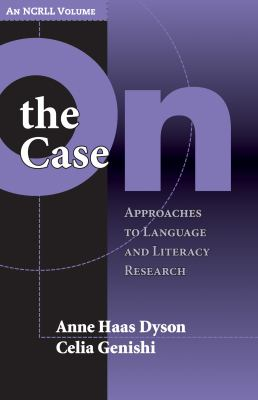 On the Case: Approaches to Language and Literacy Research (An NCRLL Volume) 9780807745977