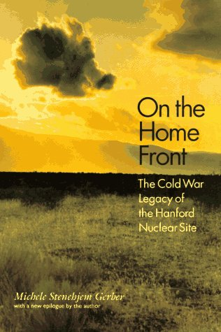 On the Home Front: The Cold War Legacy of the Hanford Nuclear Site 9780803270688
