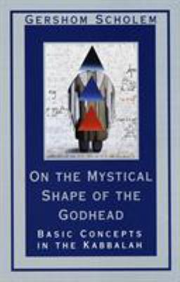 On the Mystical Shape of the Godhead: Basic Concepts in the Kabbalah 9780805210811