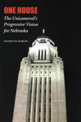 One House: The Unicameral's Progressive Vision for Nebraska 9780803262331