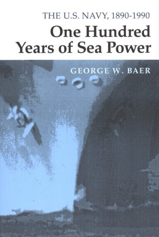 One Hundred Years of Sea Power: The U. S. Navy, 1890-1990 9780804727945