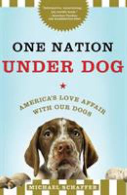 One Nation Under Dog: America's Love Affair with Our Dogs 9780805091465
