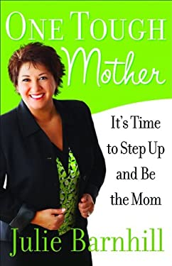 One Tough Mother: It's Time to Step Up and Be the Mom 9780800732301