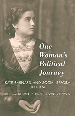 One Woman's Political Journey: Kate Barnard and Social Reform, 1875-1930 9780806135632