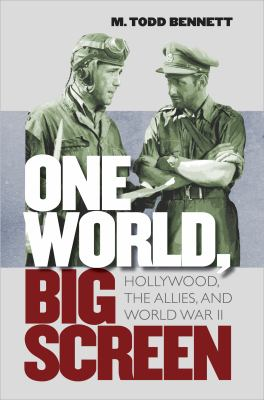 One World, Big Screen: Hollywood, the Allies, and World War II 9780807835746
