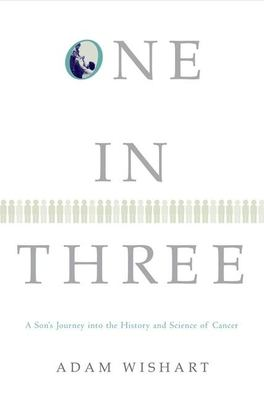 One in Three: A Son's Journey Into the History and Science of Cancer 9780802118400