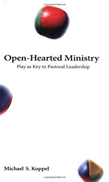Open-Hearted Ministry: Play as Key to Pastoral Leadership 9780800662950
