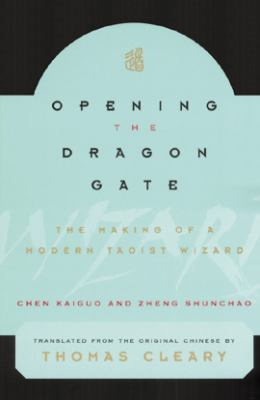 Opening the Dragon Gate Opening the Dragon Gate: The Making of a Modern Taoist Wizard the Making of a Modern Taoist Wizard