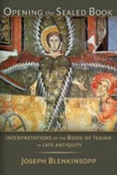 Opening the Sealed Book: Interpretations of the Book of Isaiah in Late Antiquity