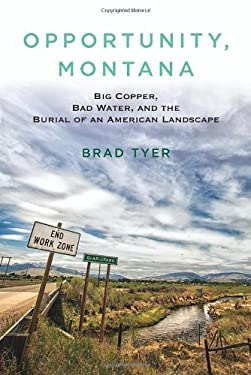 Opportunity, Montana: Big Copper, Bad Water, and the Burial of an American Landscape 9780807003299