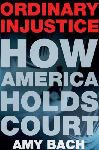 Ordinary Injustice: How America Holds Court 9780805074475