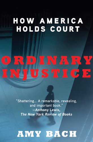 Ordinary Injustice: How America Holds Court 9780805092271
