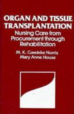 Organ and Tissue Transplantation: Nursing Care from Procurement Through Rehabilitation 9780803665873