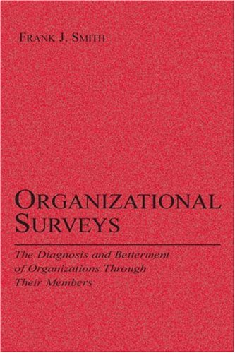 Organizational Surveys: The Diagnosis and Betterment of Organizations Through Their Members 9780805843842
