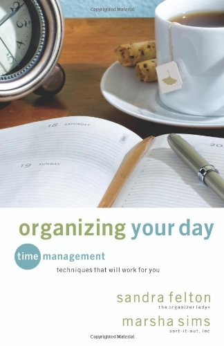 Organizing Your Day: Time Management Techniques That Will Work for You 9780800733155