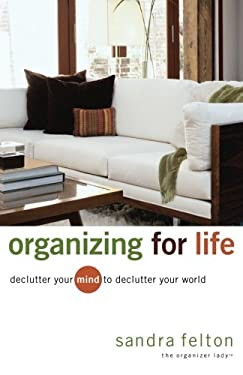 Organizing for Life: Declutter Your Mind to Declutter Your World 9780800731854
