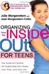 Organizing from the Inside Out for Teens: The Foolproof System for Organizing Your Room, Your Time, and Your Life 3288568
