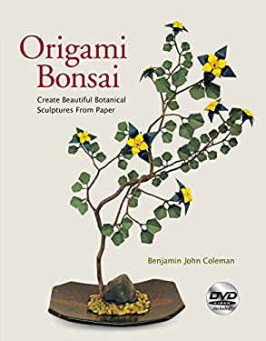 Origami Bonsai: Create Beautiful Botanical Sculptures from Paper [With DVD] 9780804841030