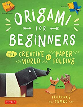 Origami for Beginners Origami for Beginners: The Creative World of Paper Folding the Creative World of Paper Folding