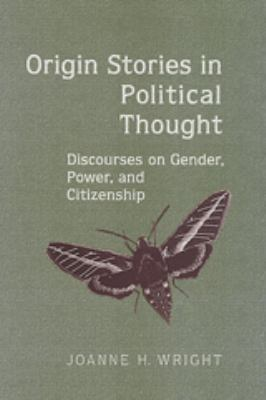 Origin Stories in Political Thought: Discourses on Gender, Power, and Citizenship 9780802088123