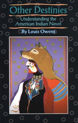 Other Destinies: Understanding the American Indian Novel 9780806126739