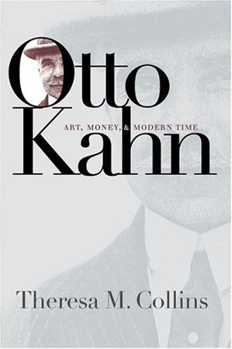 Otto Kahn: Art, Money, & Modern Time 9780807826966